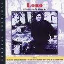 I'd Love You To Want Me/Lobo