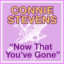 Now That You've Gone/Connie Stevens