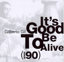 It's Good to Be Alive - Anos 90/Gilberto Gil
