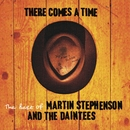 There Comes A Time - The Best Of Martin Stephenson And The Daintees/Martin Stephenson And The Daintees