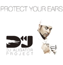 Protect your ears/DJ Aligator Project