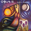 Guru Mother/Opus Iii