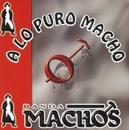 A lo puro macho/Banda Machos
