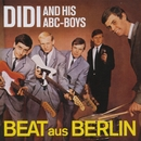 Beat Aus Berlin/DIDI & HIS ABC-BOYS