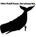 Der Schwere Mut/Heinz Rudolf Kunze