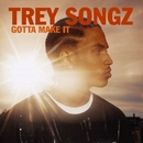 Gotta Make It (Internet Single)/Trey Songz