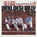 I'm A Fool/Dino, Desi & Billy