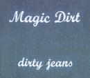 Dirty Jeans/Magic Dirt