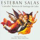 Esteban Salas - Cantadas Barrocas de Santiago de Cuba/Choeur Exaudi de Cuba