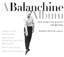 BALANCHINE ALBUM - WORKS BY TCHAIKOVSKY, HINDEMITH, STRAVINSKY, FAURE (CLASSICAL ORCHESTRAL COLLECTI/NEW YORK CITY BALLET ORCHESTRA/ROBERT IRVING, CONDUCTOR