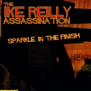 Sparkle In The Finish/The Ike Reilly Assassination