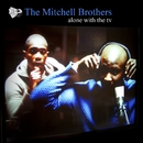 Alone With The TV (CD1)/The Mitchell Brothers