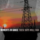These Days Will Fade (Online Music)/Moments In Grace