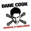 Harmful If Swallowed/Dane Cook
