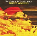 Bright Moments/Roland Kirk