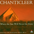 Trad : Where The Sun Will Never Go Down/Chanticleer