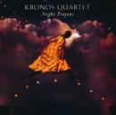 Night Prayers/Kronos Quartet
