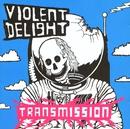 Transmission/Violent Delight