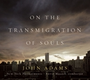 On the Transmigration of Souls/John Adams