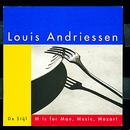 De Stijl; M is for Man, Music, Mozart/Louis Andriessen
