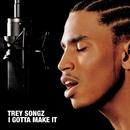 I Gotta Make It/Trey Songz