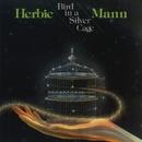 Bird In A Silver Cage/Herbie Mann