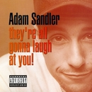 They're All Gonna Laugh At You!/Adam Sandler
