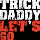 Let's Go (Online Music)/Trick Daddy