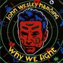 Why We Fight/John Wesley Harding