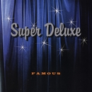 Famous/Super Deluxe