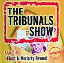 The Tribunals Show - Flood & Moriarty Revued/The Tribunals Show