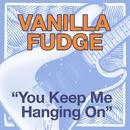 You Keep Me Hanging On/Vanilla Fudge