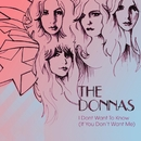 I Don't Want Know (If You Don't Want Me) (U.K. 2 Track Slimline)/The Donnas