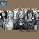 From The Ground Up/Antigone Rising