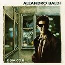 E Sia Cosi'/Aleandro Baldi