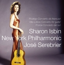 Rodrigo, Villa-Lobos & Ponce : Guitar Concertos/Sharon Isbin, José Serebrier & New York Philharmonic Orchestra