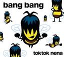 Bang Bang/Toktok und Nena