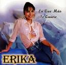 La que más te quiere/Erika y El Ruedo