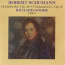 Schumann: Humoreske, Op. 20 / Fantasia In C, Op. 17/Richard Goode