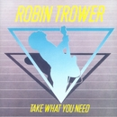 Take What You Need/Robin Trower