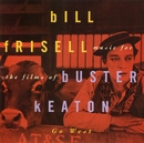 Music For The Films Of Buster Keaton: Go West/Bill Frisell