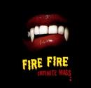 Fire Fire/Infinite Mass
