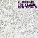 Searching For A Land/New Trolls