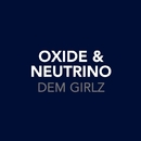 Dem Girlz (I Don't Know Why) (OXIDE09CD2)/Oxide And Neutrino