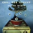 Grand World/Cool For August