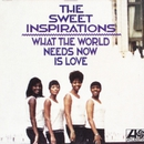 What The World Needs Now/The Sweet Inspirations