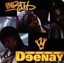 Birth/Young Deenay