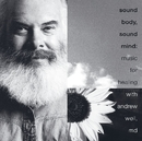 Sound Body, Sound Mind: Music For Healing With Andrew Weil, MD/Andrew Weil MD