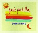 Something/Jose Padilla
