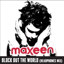 Block Out The World/Maxeen